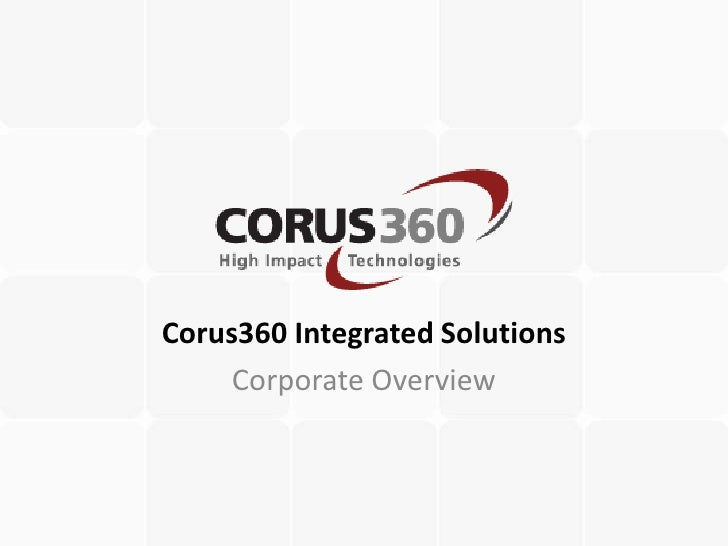 Corus360 Integrated Solutions     Corporate Overview
