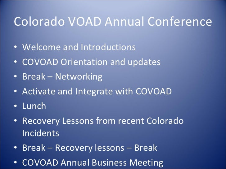 Colorado VOAD Annual Conference <ul><li>Welcome and Introductions </li></ul><ul><li>COVOAD Orientation and updates </li></...
