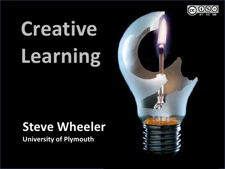 Creative Learning<br />Steve Wheeler<br />University of Plymouth<br />
