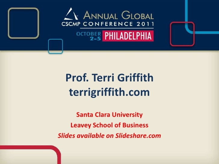 Prof. Terri Griffithterrigriffith.com<br />Santa Clara University<br />Leavey School of Business<br />Slides available on ...