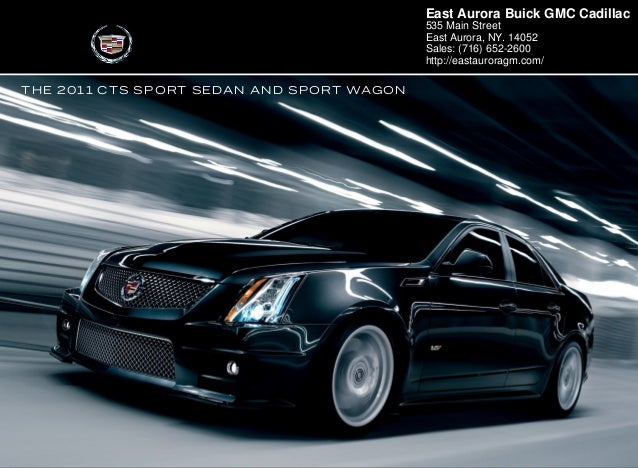 THE 2011 CTS SPORT SEDAN AND SPORT WAGON East Aurora Buick GMC Cadillac 535 Main Street East Aurora, NY. 14052 Sales: (716...