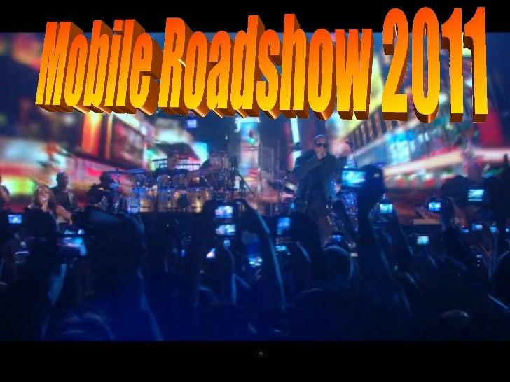 Mobile Roadshow 2011 Source:http://www.youtube.com/watch?v=RDYpqdHO0LI