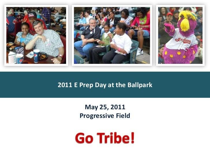 2011 E Prep Day at the Ballpark<br />May 25, 2011<br />Progressive Field<br />Go Tribe!<br />