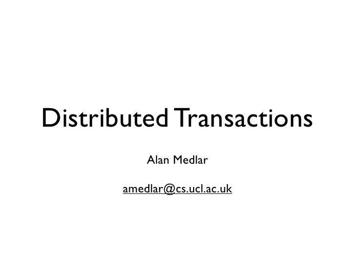 Distributed Transactions            Alan Medlar         amedlar@cs.ucl.ac.uk