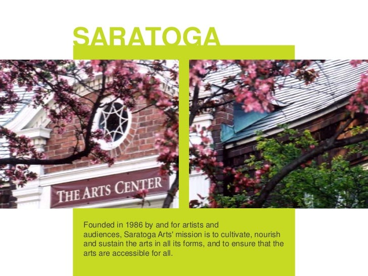 Saratoga Arts<br />Founded in 1986 by and for artists and audiences, Saratoga Arts' mission is to cultivate, nourish and s...