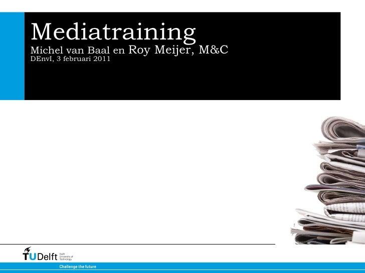 Mediatraining Michel van Baal en  Roy Meijer, M&C DEnvI, 3 februari 2011