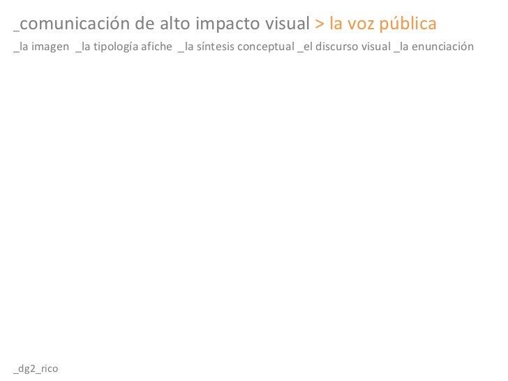 _ comunicación de alto impacto visual   > la voz pública _la imagen  _la tipología afiche  _la síntesis conceptual _el dis...