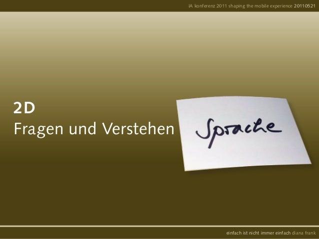 2DFragen und VerstehenIA konferenz 2011 shaping the mobile experience 20110521einfach ist nicht immer einfach diana frank