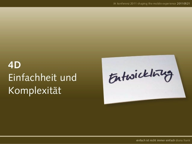 4DEinfachheit undKomplexitätIA konferenz 2011 shaping the mobile experience 20110521einfach ist nicht immer einfach dia...