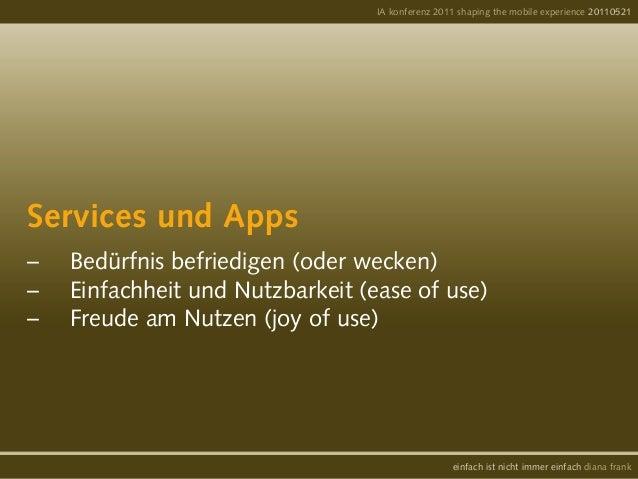 Services und Apps– Bedürfnis befriedigen (oder wecken)– Einfachheit und Nutzbarkeit (ease of use)– Freude am Nutzen (jo...