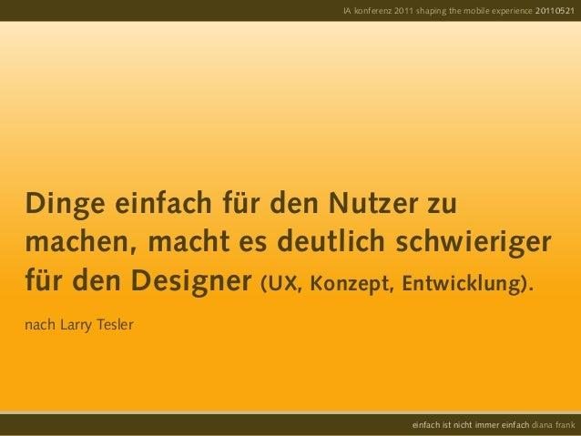 IA konferenz 2011 shaping the mobile experience 20110521einfach ist nicht immer einfach diana frankDinge einfach für den N...