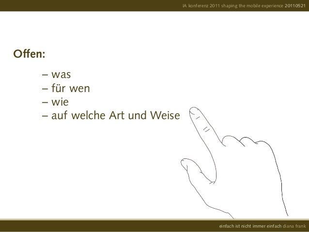 Offen: – was – für wen – wie – auf welche Art und WeiseIA konferenz 2011 shaping the mobile experience 2011052...
