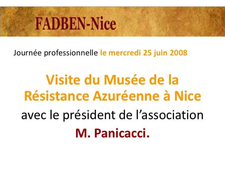 Journée professionnelle le mercredi 25 juin 2008     Visite du Musée de la  Résistance Azuréenne à Nice  avec le président...