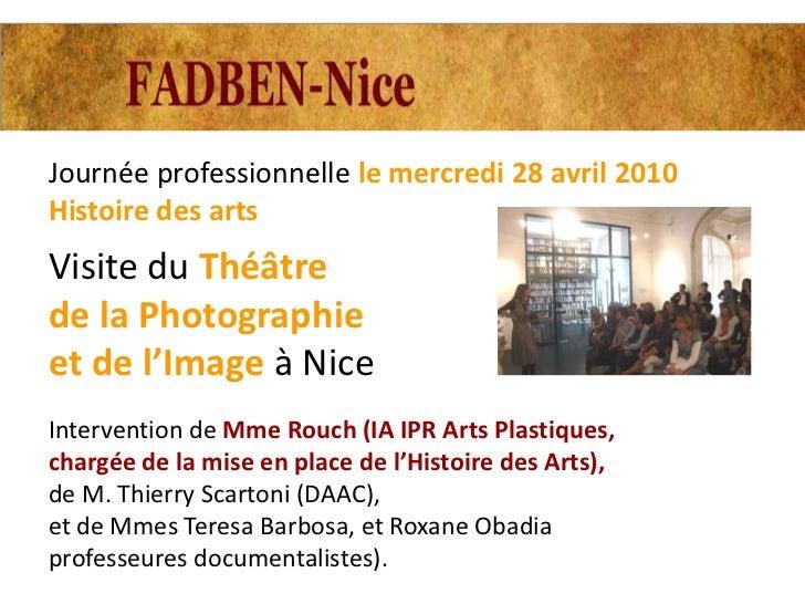 Journée professionnelle le mercredi 28 avril 2010Histoire des artsVisite du Théâtrede la Photographieet de l'Image à NiceI...