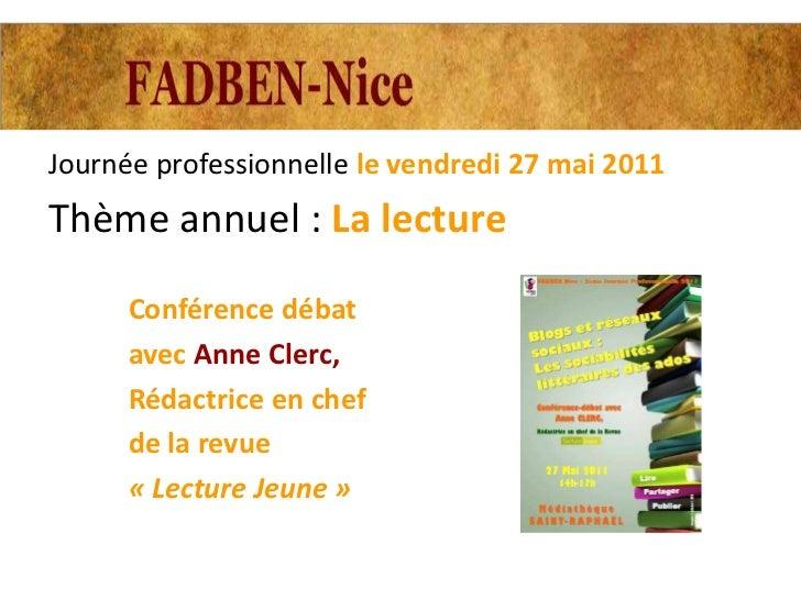 Journée professionnelle le vendredi 27 mai 2011Thème annuel : La lecture      Conférence débat      avec Anne Clerc,      ...