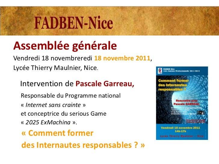 Assemblée généraleVendredi 18 novembreredi 18 novembre 2011,Lycée Thierry Maulnier, Nice.  Intervention de Pascale Garreau...