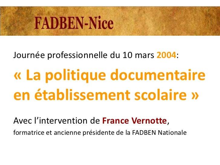 Journée professionnelle du 10 mars 2004:« La politique documentaireen établissement scolaire »Avec l'intervention de Franc...