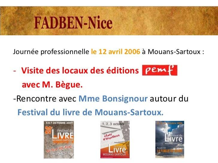 Journée professionnelle le 12 avril 2006 à Mouans-Sartoux :- Visite des locaux des éditions  avec M. Bègue.-Rencontre avec...
