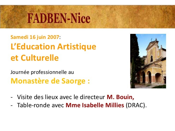 Samedi 16 juin 2007:L'Education Artistiqueet CulturelleJournée professionnelle auMonastère de Saorge :- Visite des lieux a...