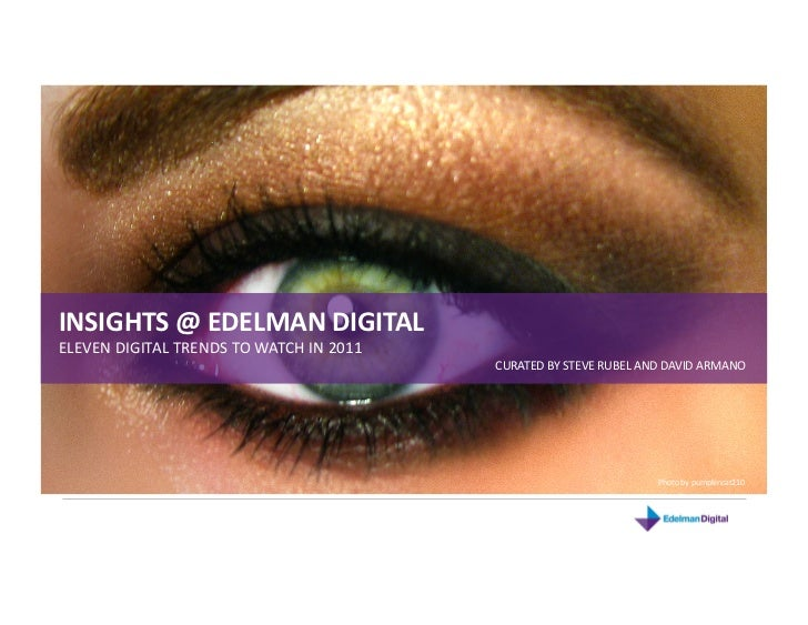 INSIGHTS@EDELMANDIGITALELEVENDIGITALTRENDSTOWATCHIN2011                                           CURATEDBYS...