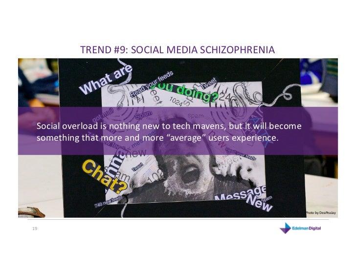 TREND#9:SOCIALMEDIASCHIZOPHRENIA  Socialoverloadisnothingnewtotechmavens,butitwillbecome  somethingthat...
