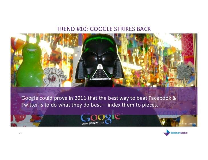 TREND#10:GOOGLESTRIKESBACK  Googlecouldprovein2011thatthebestwaytobeatFacebook&  TwiReristodowhatth...