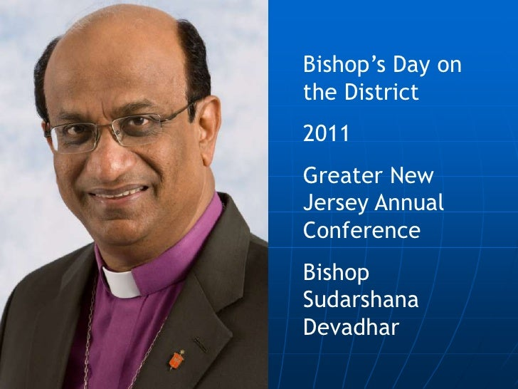 Bishop's Day on the District<br />2011<br />Greater New Jersey Annual Conference<br />Bishop Sudarshana Devadhar<br />