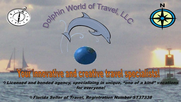Dolphin World of Travel, LLC <br />Your innovative and creative travel specialists!<br /><ul><li>Licensed and bonded agenc...