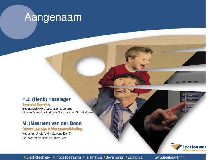 AangenaamH.J. (Henk) HazelegerSpecialist DomoticaBestuurslid KNX Associatie NederlandLid van Domotica Platform Nederland e...