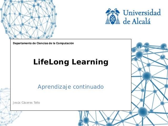 Departamento de Ciencias de la Computación              LifeLong Learning                 Aprendizaje continuadoJesús Cáce...