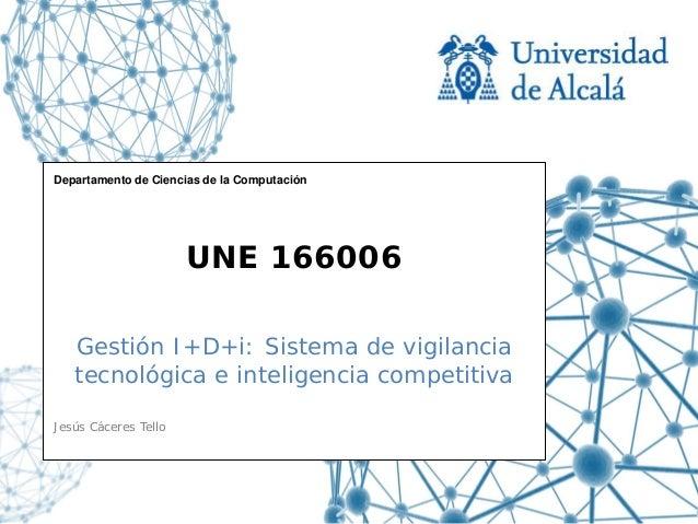 Departamento de Ciencias de la Computación                      UNE 166006   Gestión I+D+i: Sistema de vigilancia   tecnol...