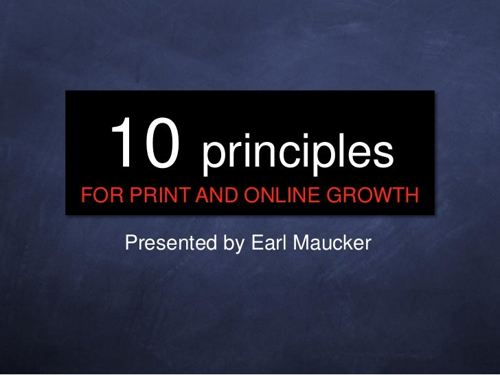10 principlesFOR PRINT AND ONLINE GROWTH   Presented by Earl Maucker