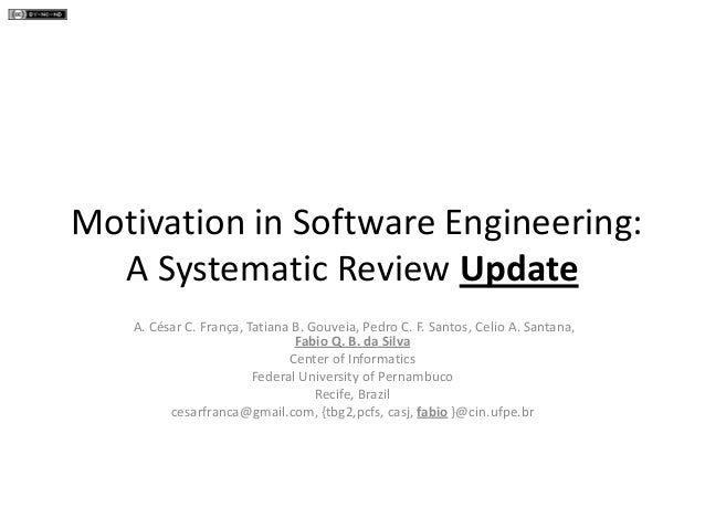 Motivation in Software Engineering: A Systematic Review Update A. César C. França, Tatiana B. Gouveia, Pedro C. F. Santos,...