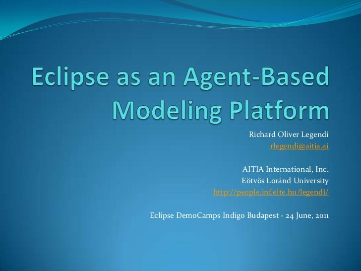 Eclipse as an Agent-Based Modeling Platform<br />Richard Oliver Legendi<br />rlegendi@aitia.ai<br />AITIA International, I...