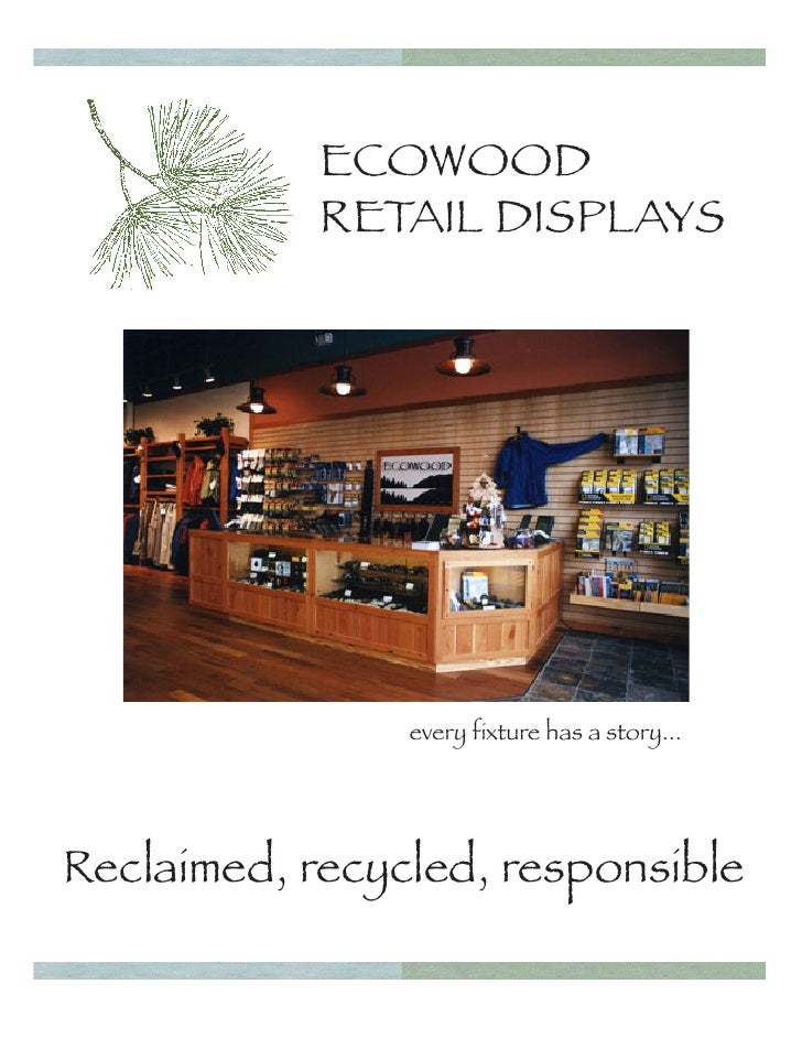ECOWOOD            RETAIL DISPLAYS                every fixture has a story...Reclaimed, recycled, responsible