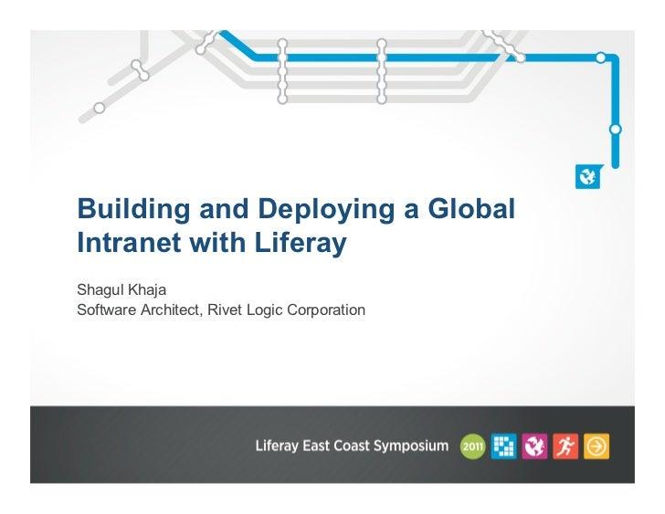 Building and Deploying a GlobalIntranet with LiferayShagul KhajaSoftware Architect, Rivet Logic Corporation