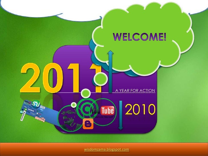 WELCOME!<br />2011<br /> A YEAR FOR ACTION<br />2010<br />wisdomzama.blogspot.com<br />