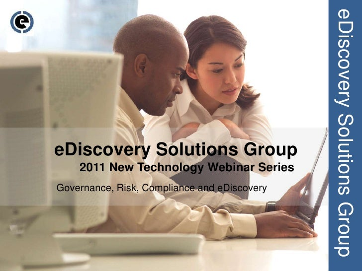 eDiscovery Solutions Group<br />eDiscovery Solutions Group<br />2011 New Technology Webinar Series<br />Governance, Risk, ...