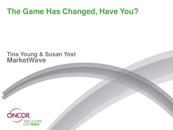 The Game Has Changed, Have You?Tina Young & Susan YostMarketWave