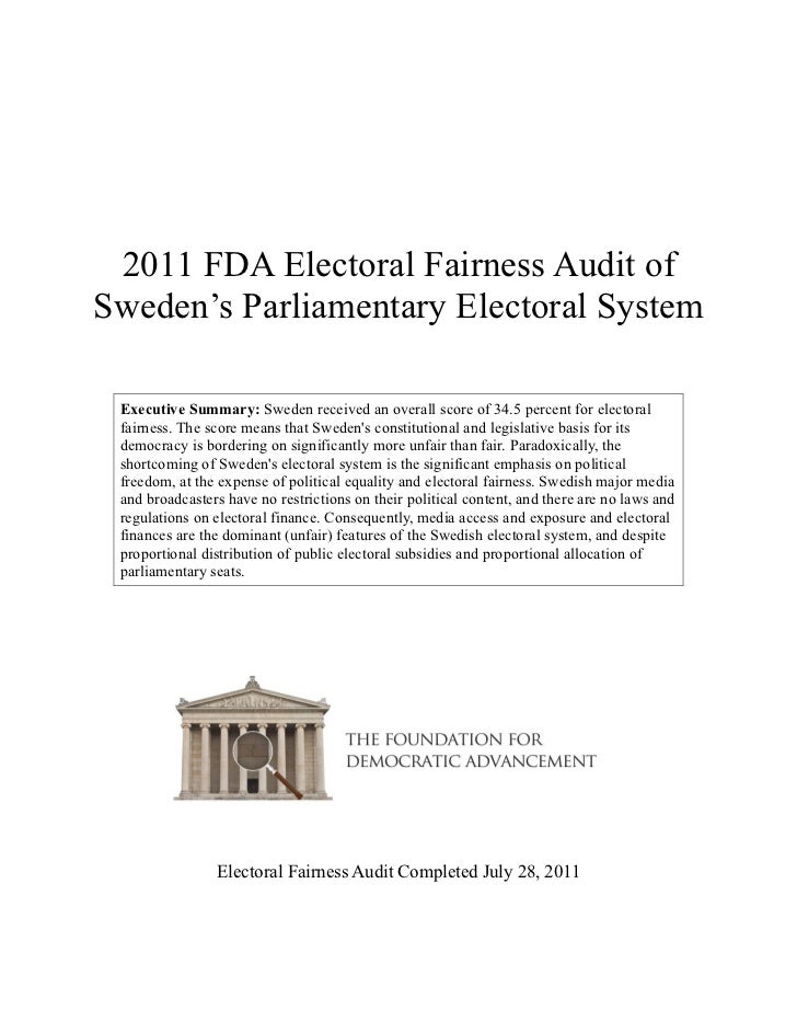 2011 FDA Electoral Fairness Audit ofSweden's Parliamentary Electoral System Executive Summary: Sweden received an overall ...