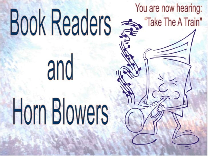 """You are now hearing:<br />""""Take The A Train""""<br />Book Readers<br />and<br />Horn Blowers<br />"""