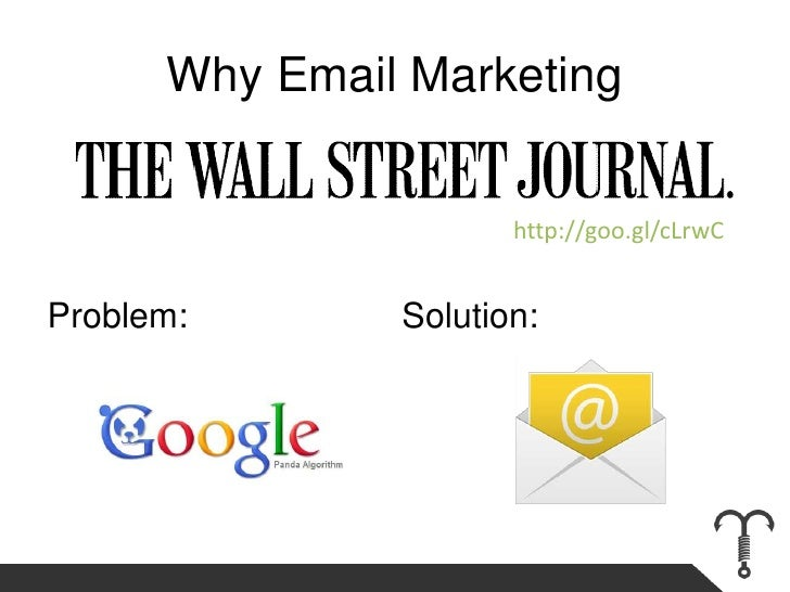 Why Email Marketing<br />Problem:                      Solution:<br />http://goo.gl/cLrwC<br />