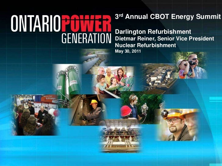 3rd Annual CBOT Energy Summit<br />Darlington Refurbishment<br />Dietmar Reiner, Senior Vice President Nuclear Refurbishme...