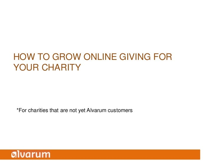 HOW TO GROW ONLINE GIVING FORYOUR CHARITY*For charities that are not yet Alvarum customers