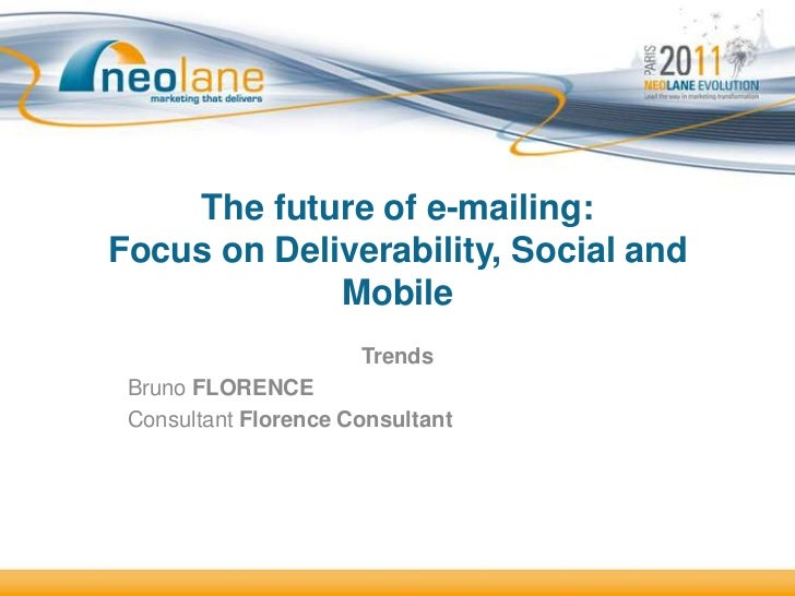 The future of e-mailing:Focus on Deliverability, Social and             Mobile                      Trends Bruno FLORENCE ...