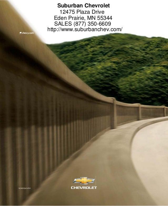 11CHEEQUCAT01 chevy.com Suburban Chevrolet 12475 Plaza Drive Eden Prairie, MN 55344 SALES (877) 350-6609 http://www.suburb...
