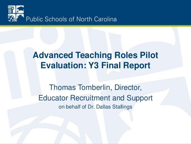 Advanced Teaching Roles Pilot Evaluation: Y3 Final Report Thomas Tomberlin, Director, Educator Recruitment and Support on ...