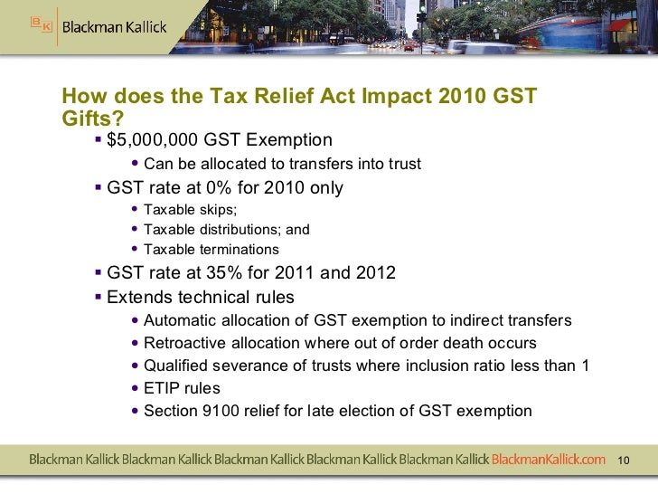 How does the Tax Relief Act Impact 2010 GST Gifts? <ul><li>$5,000,000 GST Exemption </li></ul><ul><ul><li>Can be allocated...
