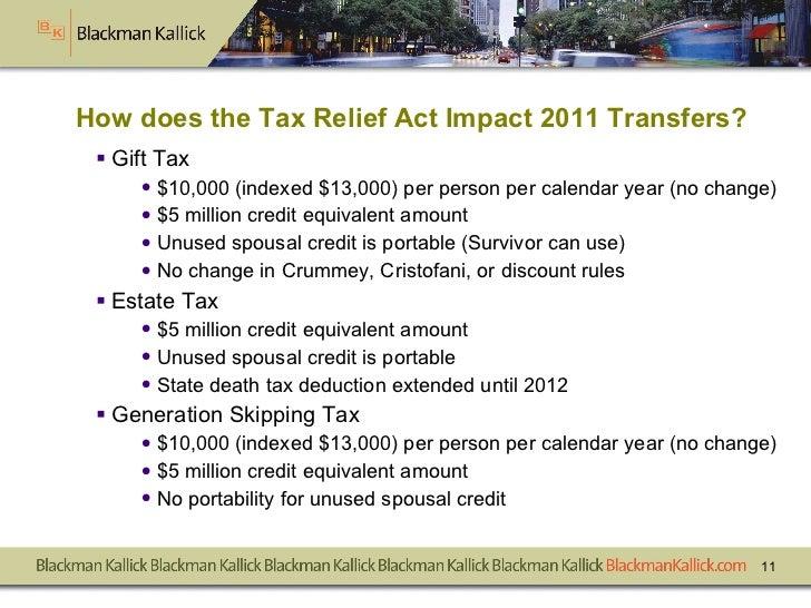 How does the Tax Relief Act Impact 2011 Transfers? <ul><li>Gift Tax </li></ul><ul><ul><li>$10,000 (indexed $13,000) per pe...