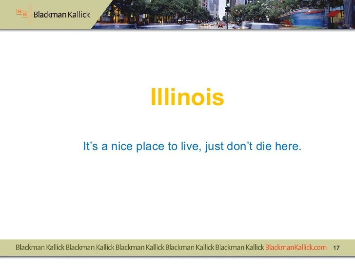 Illinois   It's a nice place to live, just don't die here.